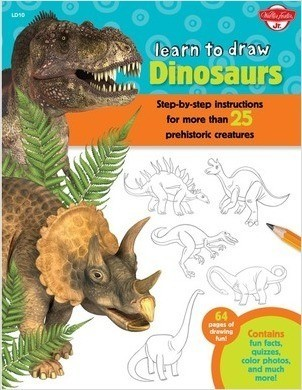 Cover: Learn to Draw Dinosaurs: Step-by-step instructions for more than 25 prehistoric creatures