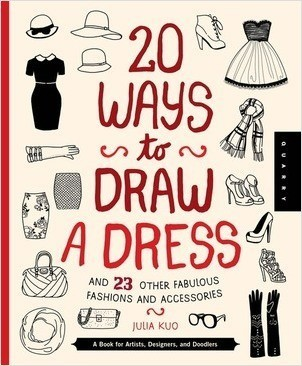 Cover: 20 Ways to Draw a Dress and 23 Other Fabulous Fashions and Accessories: A Book for Artists, Designers, and Doodlers