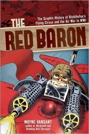 Cover: The Red Baron: The Graphic History of Richthofen's Flying Circus and the Air War in WWI