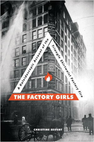 Cover: The Factory Girls: A Kaleidoscopic Account of the Triangle Shirtwaist Factory Fire