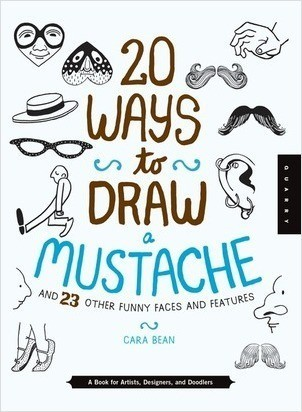 Cover: 20 Ways to Draw a Mustache and 23 Other Funny Faces and Features: A Book for Artists, Designers, and Doodlers
