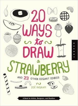 Cover: 20 Ways to Draw a Strawberry and 23 Other Elegant Edibles: A Book for Artists, Designers, and Doodlers