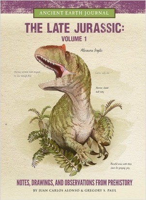 Cover: The Late Jurassic Volume 1: Notes, Drawings, and Observations from Prehistory