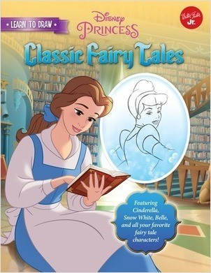 Cover: Learn to Draw Disney's Classic Fairy Tales: Featuring Cinderella, Snow White, Belle, and all your favorite fairy tale characters!