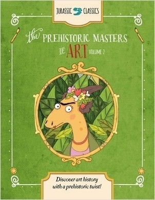Cover: The Prehistoric Masters of Art Volume 2: Discover Art History with a Prehistoric Twist!