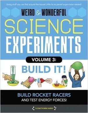 Cover: Weird & Wonderful Science Experiments Volume 3: Build It: Build rockets and racers and test energy and forces!
