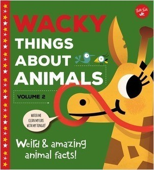 Cover: Wacky Things About Animals—Volume 2: Weird and amazing animal facts!