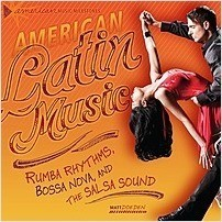 Cover: American Latin Music: Rumba Rhythms, Bossa Nova, and the Salsa Sound