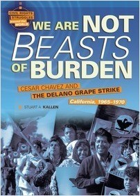Cover: We Are Not Beasts of Burden: Cesar Chavez and the Delano Grape Strike, California, 1965-1970