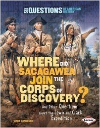 Cover: Where Did Sacagawea Join the Corps of Discovery?: And Other Questions about the Lewis and Clark Expedition