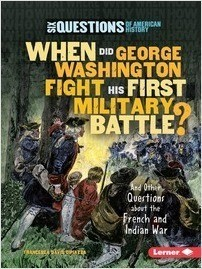 Cover: When Did George Washington Fight His First Military Battle?: And Other Questions about the French and Indian War