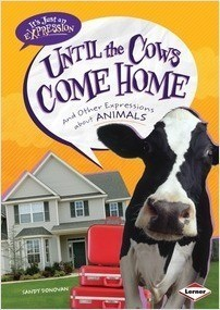 Cover: Until the Cows Come Home: And Other Expressions about Animals