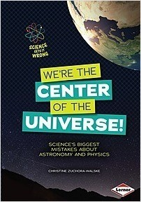 Cover: We're the Center of the Universe!: Science's Biggest Mistakes about Astronomy and Physics