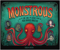 Cover: Monstrous: The Lore, Gore, and Science behind Your Favorite Monsters