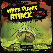 Cover: When Plants Attack: Strange and Terrifying Plants