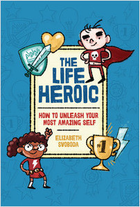 Cover: The Life Heroic: How To Unleash Your Most Amazing Self
