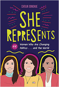 Cover: She Represents: 44 Women Who Are Changing Politics . . . and the World