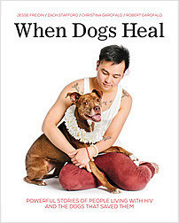 Cover: When Dogs Heal: Powerful Stories of People Living with HIV and the Dogs That Saved Them