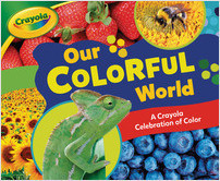 Cover: Our Colorful World: A Crayola ® Celebration of Color