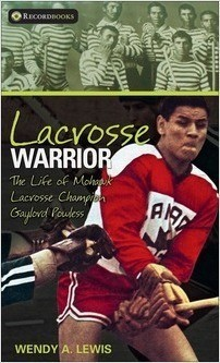 Cover: Lacrosse Warrior: The Life of Mohawk Lacrosse Champion Gaylord Powless