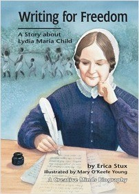 Cover: Writing for Freedom: A Story about Lydia Maria Child