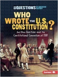 Cover: Who Wrote the U.S. Constitution?: And Other Questions about the Constitutional Convention of 1787
