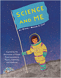 Cover: Science and Me: Inspired by the Discoveries of Nobel Prize Laureates in Physics, Chemistry and Medicine