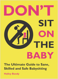 Cover: Don't Sit On the Baby!: The Ultimate Guide to Sane, Skilled, and Safe Babysitting