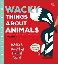 Cover: Wacky Things About Animals—Volume 1: Weird and amazing animal facts!