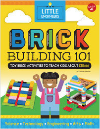 Cover: Brick Building 101: Toy brick activities to teach kids about STEAM