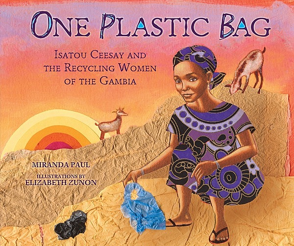 One Plastic Bag: Isatou Ceesay and the - Lerner Publishing Group