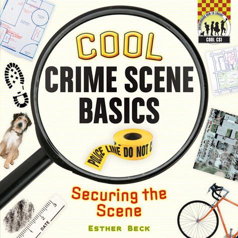 Cover: Cool Crime Scene Basics: Securing the Scene
