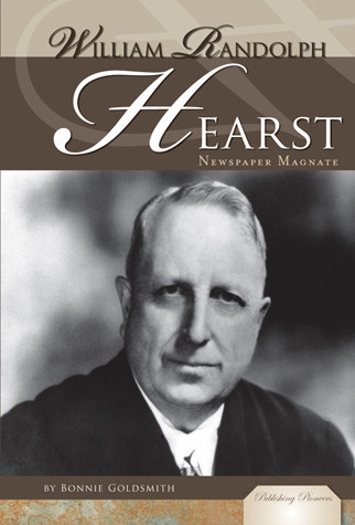 Cover: William Randolph Hearst: Newspaper Magnate