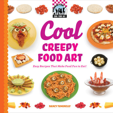 Cover: Cool Creepy Food Art: Easy Recipes That Make Food Fun to Eat!