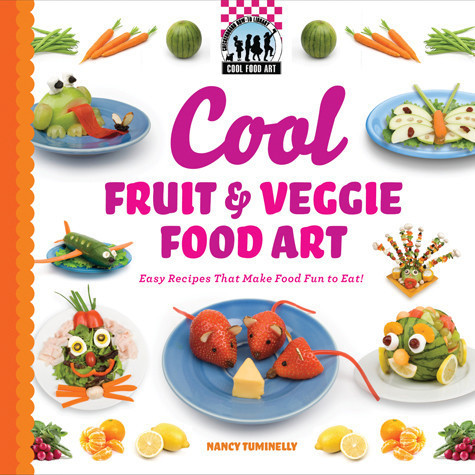 Cover: Cool Fruit & Veggie Food Art: Easy Recipes That Make Food Fun to Eat!