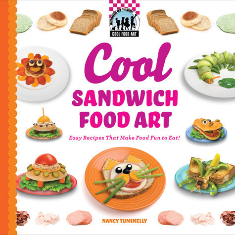 Cover: Cool Sandwich Food Art: Easy Recipes That Make Food Fun to Eat!