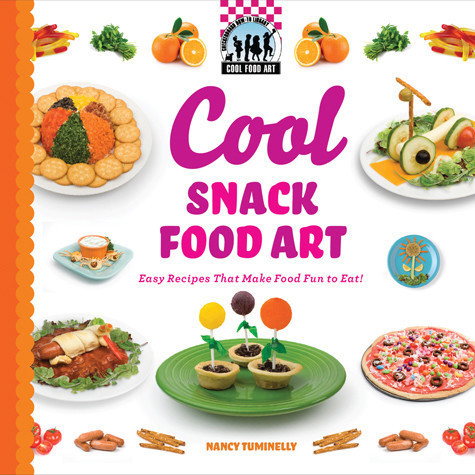 Cover: Cool Snack Food Art: Easy Recipes That Make Food Fun to Eat!