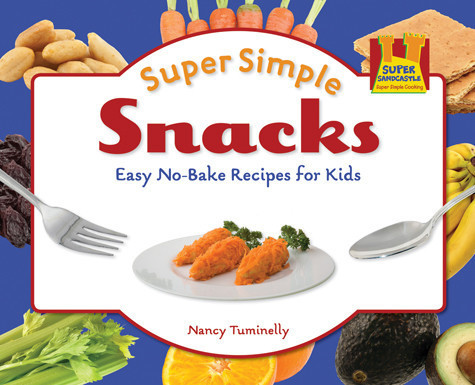 Cover: Super Simple Snacks: Easy No-Bake Recipes for Kids