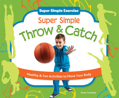 Cover: Super Simple Throw & Catch: Healthy & Fun Activities to Move Your Body