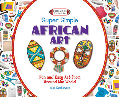 Cover: Super Simple African Art: Fun and Easy Art from Around the World