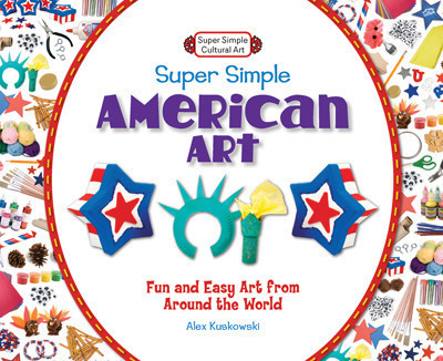 Cover: Super Simple American Art: Fun and Easy Art from Around the World