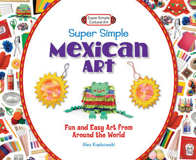 Cover: Super Simple Mexican Art: Fun and Easy Art from Around the World