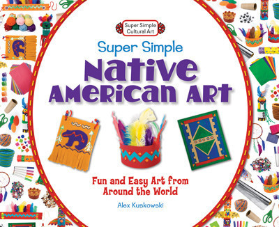 Cover: Super Simple Native American Art: Fun and Easy Art from Around the World