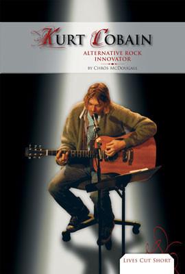 Cover: Kurt Cobain: Alternative Rock Innovator