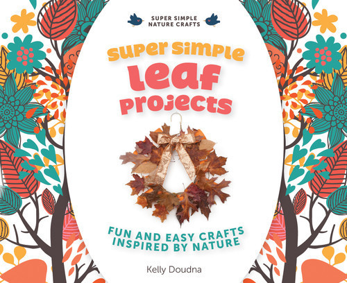 Cover: Super Simple Leaf Projects: Fun and Easy Crafts Inspired by Nature