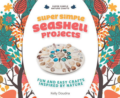 Cover: Super Simple Seashell Projects: Fun and Easy Crafts Inspired by Nature