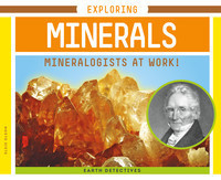 Cover: Exploring Minerals: Mineralogists at Work!